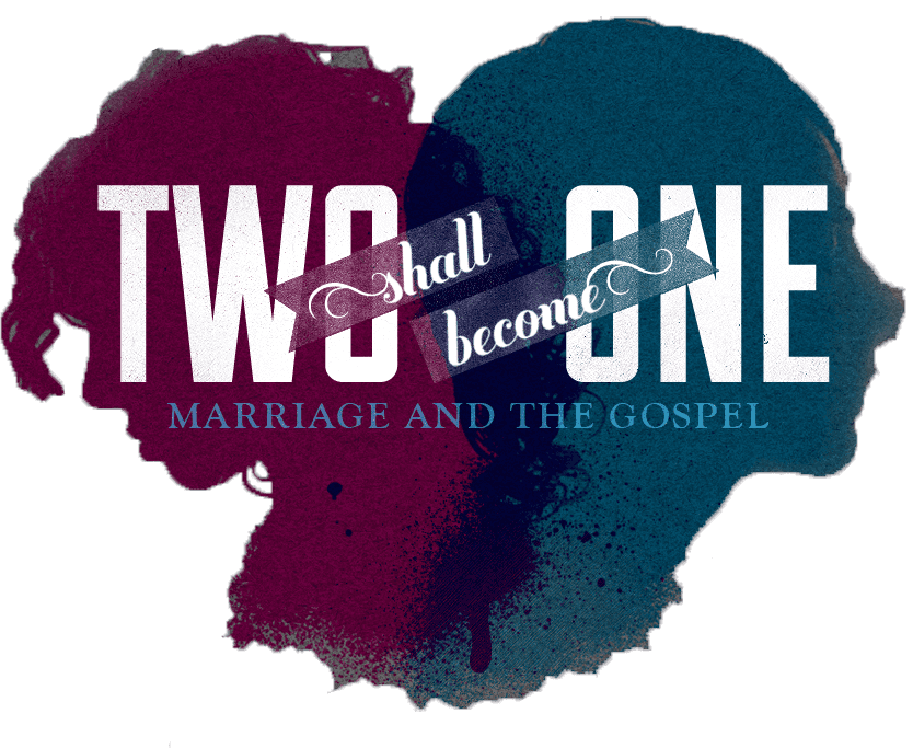 Two Shall Become One - Marriage and The Gospel